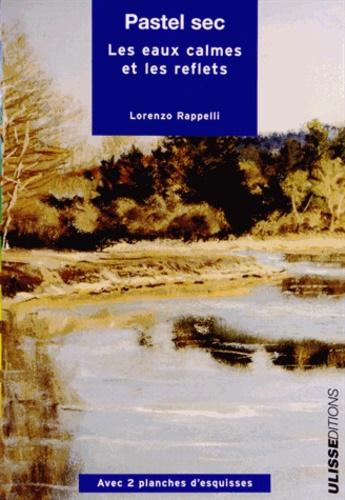Lorenzo Rappelli - Pastel sec - Les eaux calmes et les reflets.