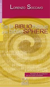 Lorenzo Soccavo - De la bibliothèque à la bibliosphère - Les impacts du livre numérique dans le monde des bibliothèques.