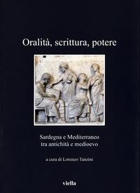 Lorenzo Tanzini - Oralità, scrittura, potere - Sardegna e Mediterraneo tra antichità e medioevo.