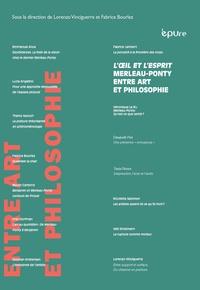 Lorenzo Vinciguerra et Fabrice Bourlez - L'oeil et l'esprit : Maurice Merleau-Ponty entre art et philosophie.