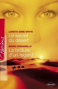 Loreth Anne White et Marie Ferrarella - Le secret du désert - La brûlure d'un regard (Harlequin Passions).
