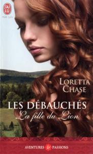 Loretta Chase - Les débauchés Tome 1 : La fille du Lion.