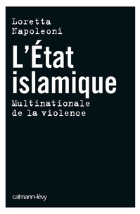 Loretta Napoleoni - L'Etat islamique - Multinationale de la violence.