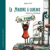 Lorette Berger et  ChaLouP - Les lutins sont dans l'pétrin Tome 2 : La machine à cadeaux (en panne).