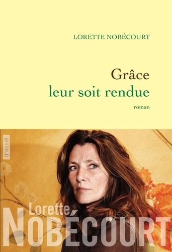 Lorette Nobécourt - Grâce leur soit rendue.