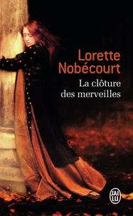 Lorette Nobécourt - La clôture des merveilles.