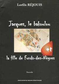 Lorfils Rejouis - Jacques, le Bakoulou et la fille de Fonds-des-Nègres.