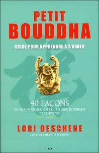 Lori Deschene - Petit Bouddha pour apprendre à s'aimer : 40 façons de transformer votre critique intérieur et votre vie.