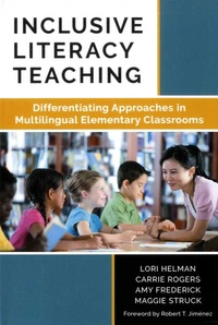 Lori Helman et Carrie Rogers - Inclusive Literacy Teaching - Differentiating Approaches in Multilingual Elementary Classrooms.