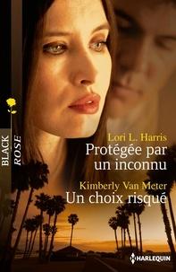 Lori L. Harris et Kimberly Van Meter - Protégée par un inconnu - Un choix risqué.