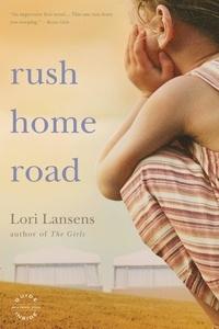 Lori Lansens - Rush Home Road - A Novel.