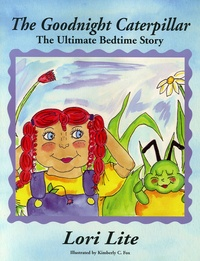Lori Lite - The Goodnight Caterpillar - The Ultimate Bedtime Story.