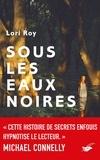Lori Roy - Sous les eaux noires.