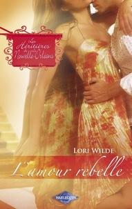 Lori Wilde - L'amour rebelle (Saga Les Héritières de la Nouvelle-Orléans vol. 6).