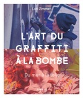 Lori Zimmer - L'art du graffiti à la bombe - Du mur à la toile.