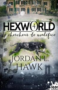 Loriane Béhin et Jordan L. Hawk - Le chercheur de maléfice - Hexworld, T4.