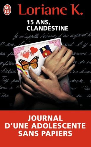 Loriane K. - Clandestine - Le journal d'une enfant sans papiers.