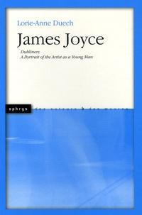 Lorie-Anne Duech - James Joyce - Dubliners, A Portrait of the Artist as a Young Man.