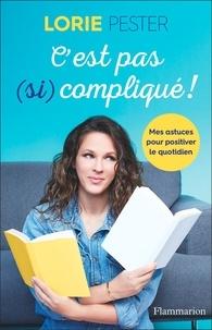 Lorie Pester - C'est pas (si) compliqué! - Mes astuces pour positiver le quotidien.