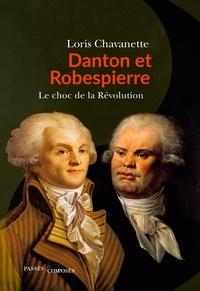 Loris Chavanette - Danton et Robespierre - Le choc de la Révolution.