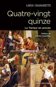 Loris Chavanette et Patrice Gueniffey - Quatre-vingt-quinze- La terreur en procès.