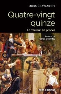 Loris Chavanette et Patrice Gueniffey - Quatre-vingt-quinze - La Terreur en procès.