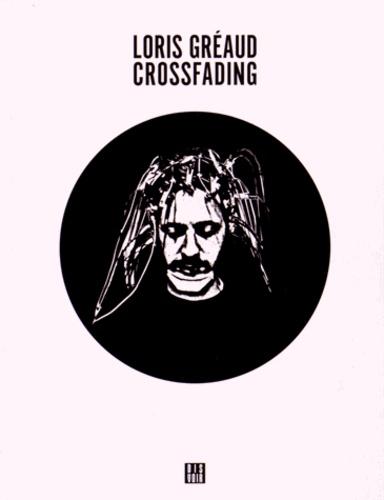 Loris Gréaud - Crossfading. 1 CD audio