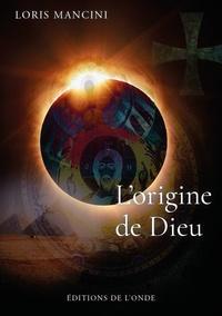 Loris Mancini - L'origine de Dieu.