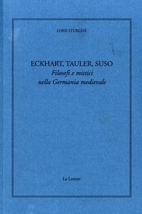 Loris Sturlese - Eckhart, Tauler, Suso - Filosofi e mistici nella germania medievale.