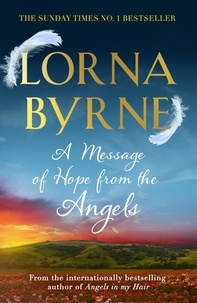 Lorna Byrne - A Message of Hope from the Angels - The Sunday Times No. 1 Bestseller.