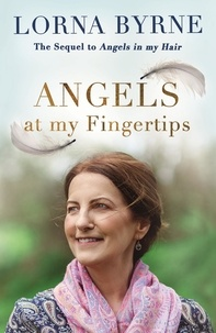 Lorna Byrne - Angels at My Fingertips: The sequel to Angels in My Hair - How angels and our loved ones help guide us.