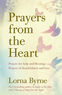 Lorna Byrne - Prayers from the Heart - Prayers for help and blessings, prayers of thankfulness and love.