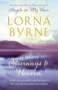 Lorna Byrne - Stairways to Heaven - By the bestselling author of A Message of Hope from the Angels.