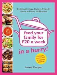 Lorna Cooper - Feed Your Family For £20...In A Hurry! - Deliciously Easy, Budget-Friendly Meals in Under 20 Minutes.