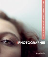 Lorna Yabsley - #Photographie - Le petit livre des grandes inspirations.