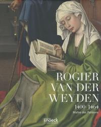 Lorne Campbell et Jan Van Der Stock - Rogier van der Weyden (1400-1464) - Maître des Passions.