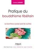 Lorne Ladner - Pratique du bouddhisme tibétain - Le bonheur passe par les autres.