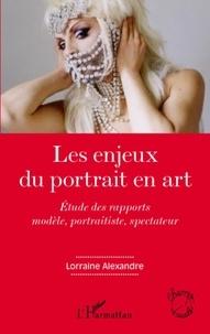 Lorraine Alexandre - Les enjeux du portrait en art - Etude des rapports modèle, portraitiste, spectateur.
