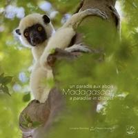 Lorraine Bennery et Olivier Hirschy - Madagascar, un paradis aux abois.