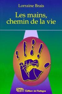 Les mains, chemin de la vie - Lorraine Brais |