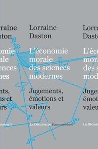 Lorraine Daston - L'économie morale des sciences modernes - Jugements, émotions et valeurs.