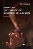 Lorraine Derocher - Intervenir auprès de sectes religieuses en protection de la jeunesse - Un défi.