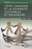 Lorraine Derocher et Claude Gélinas - L'état canadien et la diversité culturelle et religieuse - 1800-1914.