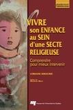 Lorraine Derocher - Vivre son enfance au sein d'une secte religieuse - Comprendre pour mieux intervenir.