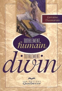 Lorraine Desmarais - Totalement humain, totalement divin.