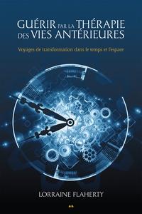 Lorraine Flaherty - Guérir par la thérapie des vies antérieures - Voyages de transformation dans le temps et l'espace.