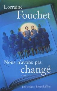 Lorraine Fouchet - Nous n'avons pas changé.