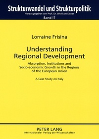 Lorraine Frisina - Understanding Regional Development - Absorption, Institutions and Socio-economic Growth in the Regions of the European Union- A Case Study on Italy.