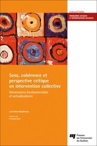 Lorraine Gaudrea - Sens, cohérence et perspective critique en intervention collective - Dimensions fondamentales et actualisations.