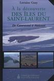 Lorraine Guay - A la découverte des îles du Saint-Laurent - De Cataracoui à Anticosti.